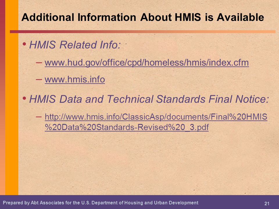 Prepared by Abt Associates for the U.S. Department of Housing and Urban Development 21 Additional Information About HMIS is Available HMIS Related Inf