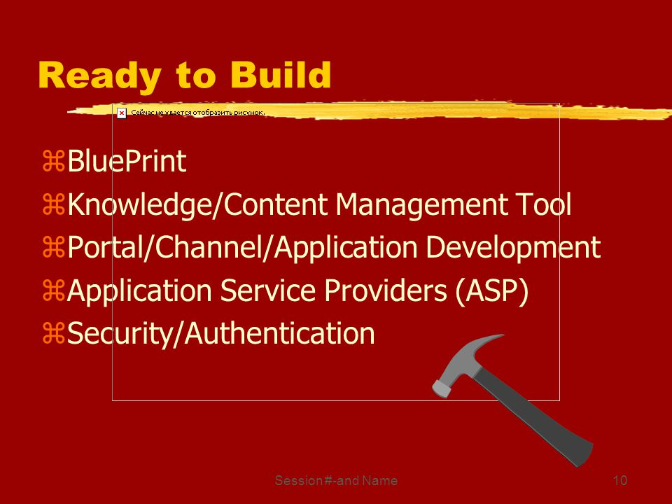 Session #-and Name10 Ready to Build zBluePrint zKnowledge/Content Management Tool zPortal/Channel/Application Development zApplication Service Provide