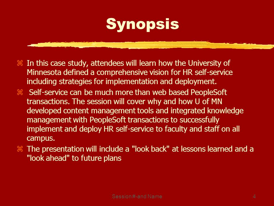 Session #-and Name4 Synopsis zIn this case study, attendees will learn how the University of Minnesota defined a comprehensive vision for HR self-service including strategies for implementation and deployment.