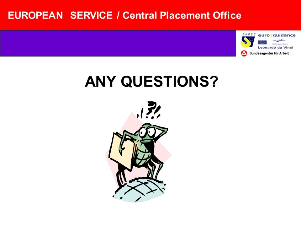EUROPEAN SERVICE / Central Placement Office ANY QUESTIONS