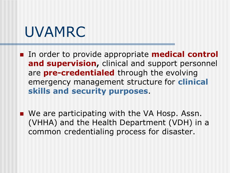 UVAMRC In order to provide appropriate medical control and supervision, clinical and support personnel are pre-credentialed through the evolving emergency management structure for clinical skills and security purposes.