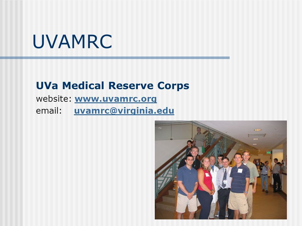 UVa Medical Reserve Corps website: www.uvamrc.orgwww.uvamrc.org email: uvamrc@virginia.edu