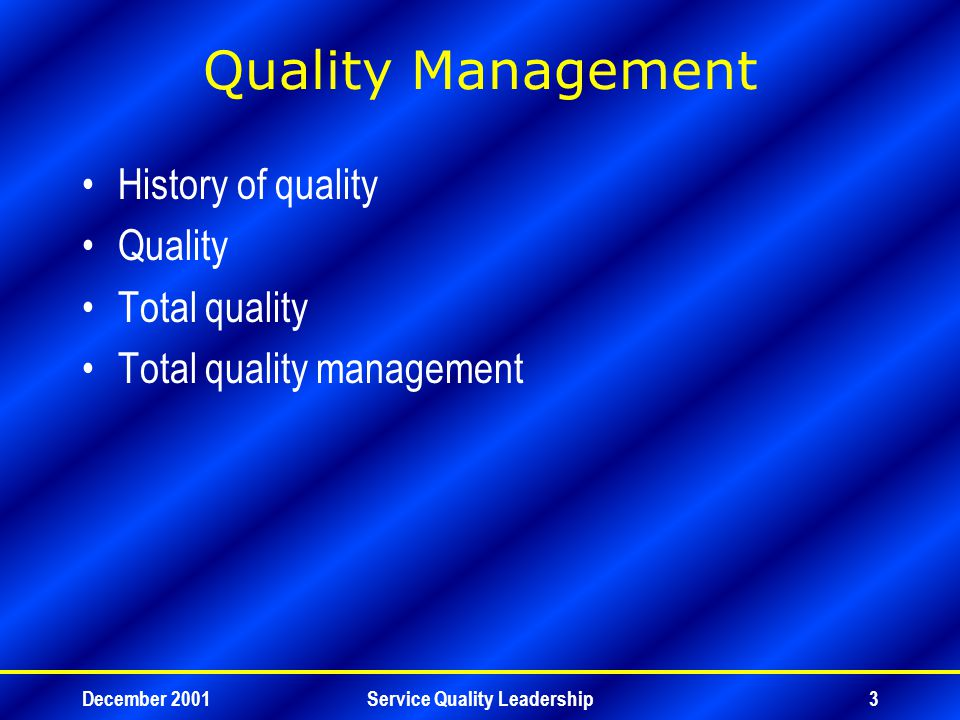December 2001Service Quality Leadership3 Quality Management History of quality Quality Total quality Total quality management