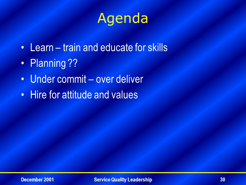 December 2001Service Quality Leadership30 Agenda Learn – train and educate for skills Planning .