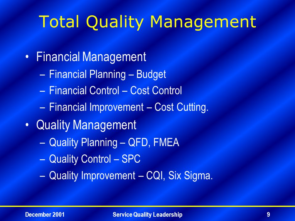 December 2001Service Quality Leadership10 Total Quality Management Delighted Customers Empowered Employees Higher Revenue Lower Cost Results Processes Infrastructure Foundation