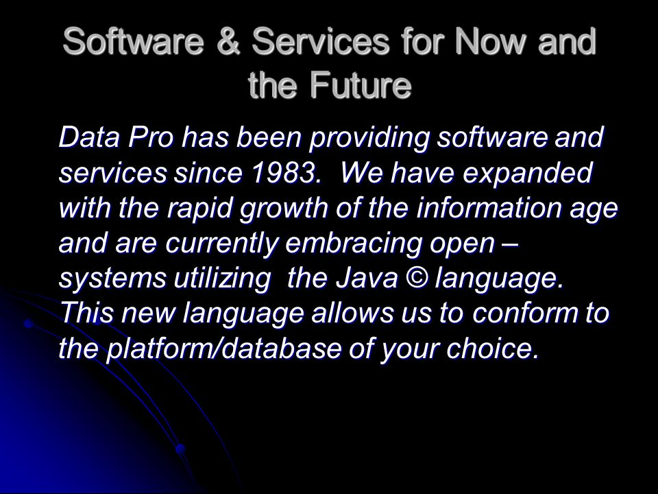 Software & Services for Now and the Future Data Pro has been providing software and services since 1983.