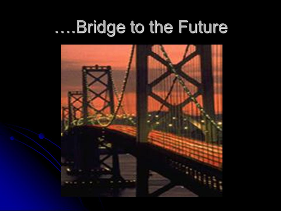….Bridge to the Future