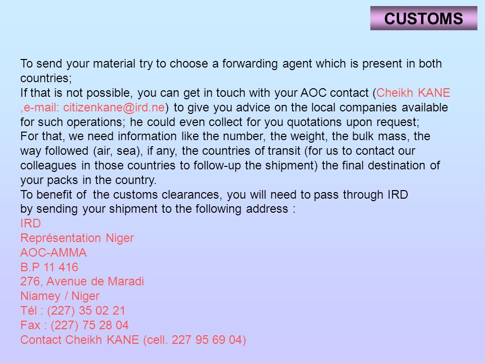 CUSTOMS To send your material try to choose a forwarding agent which is present in both countries; If that is not possible, you can get in touch with