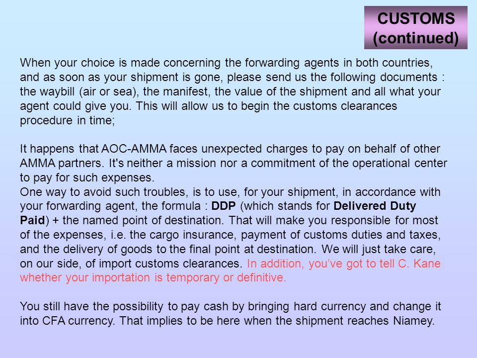 CUSTOMS (continued) When your choice is made concerning the forwarding agents in both countries, and as soon as your shipment is gone, please send us