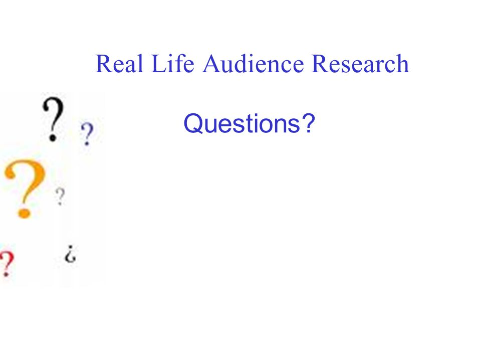 Real Life Audience Research Questions?