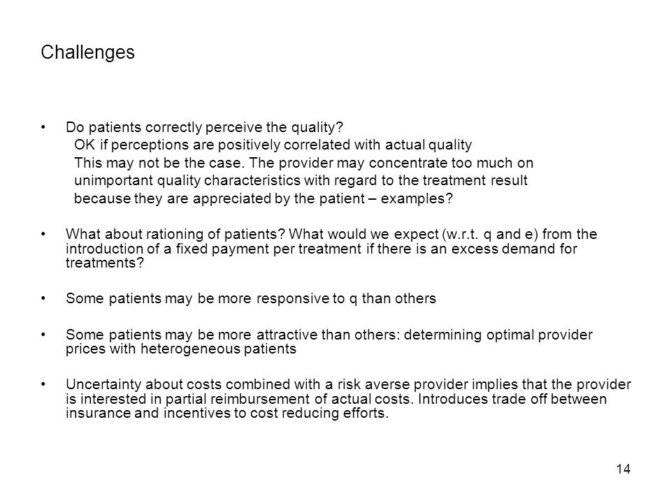 14 Challenges Do patients correctly perceive the quality? OK if perceptions are positively correlated with actual quality This may not be the case. Th