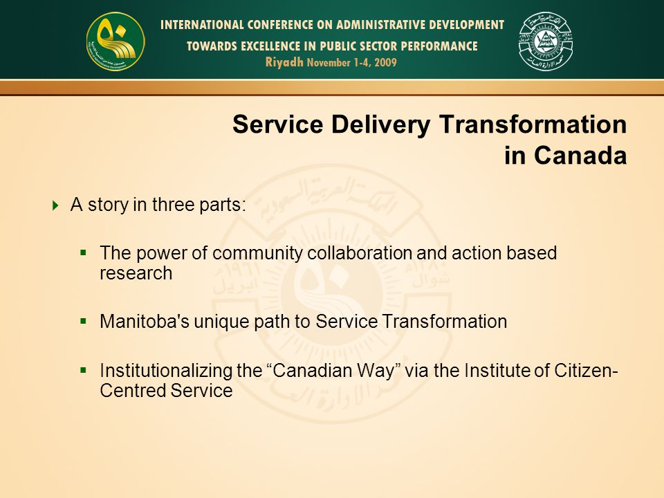 4 Service Delivery Transformation in Canada A story in three parts: The power of community collaboration and action based research Manitoba's unique p