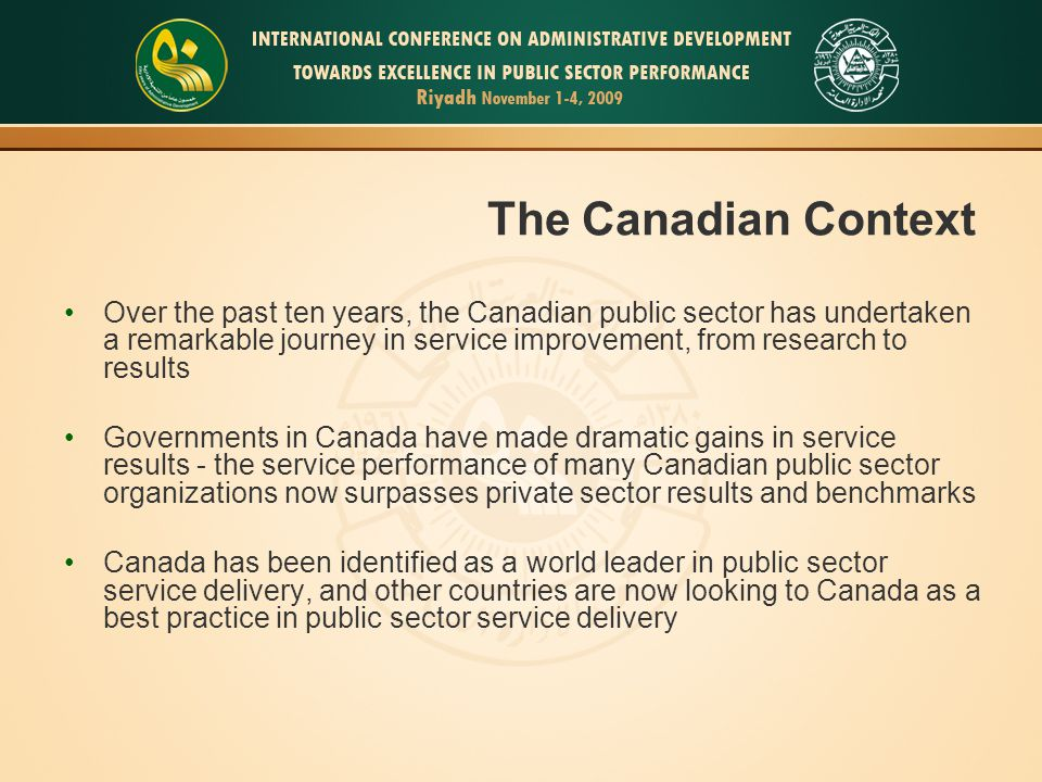 5 The Canadian Context Over the past ten years, the Canadian public sector has undertaken a remarkable journey in service improvement, from research t