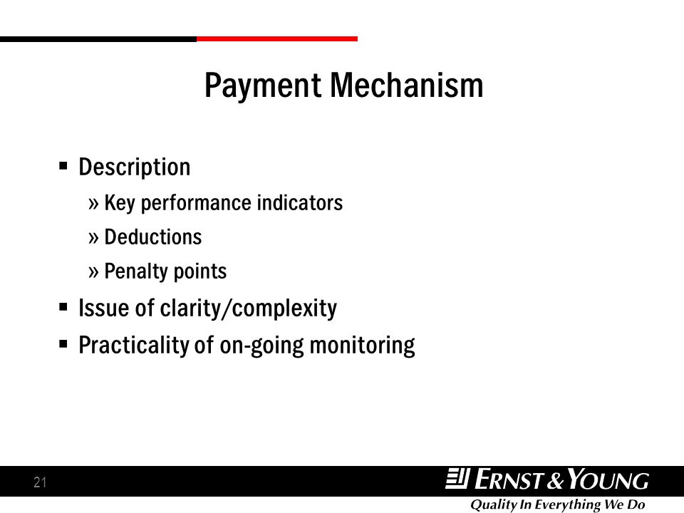 21 Payment Mechanism Description » Key performance indicators » Deductions » Penalty points Issue of clarity/complexity Practicality of on-going monit