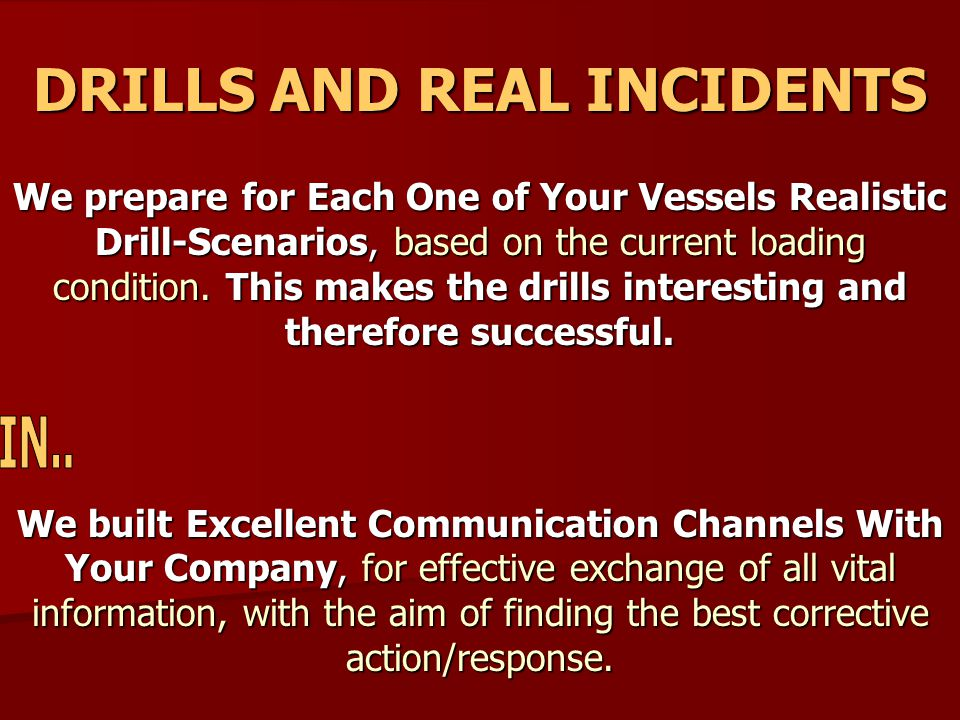 DRILLS AND REAL INCIDENTS We prepare prepare for Each One of Your Vessels Realistic Drill-Scenarios, Drill-Scenarios, based on the current loading condition.