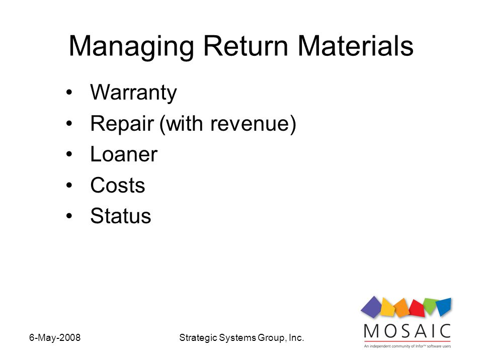 6-May-2008Strategic Systems Group, Inc. Managing Return Materials Warranty Repair (with revenue) Loaner Costs Status