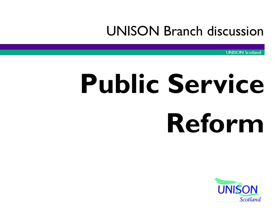 UNISON Scotland Public Service Reform UNISON Branch discussion