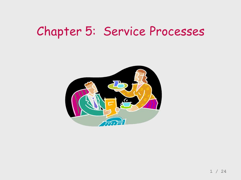 Chapter 5: Service Processes 1 / 24