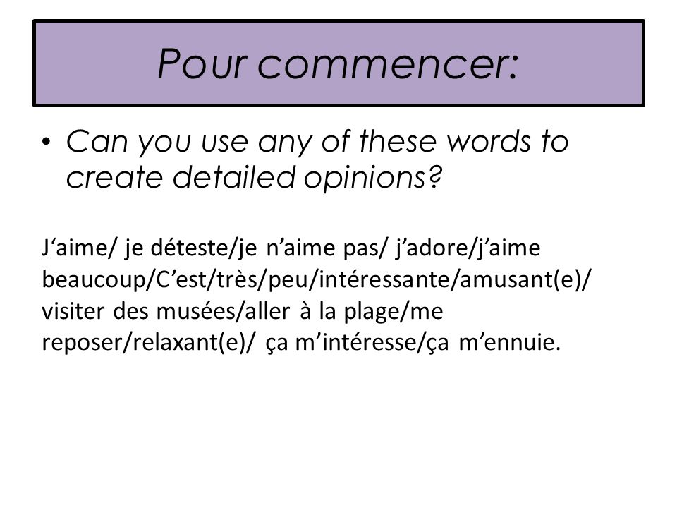 Pour commencer: Can you use any of these words to create detailed opinions.