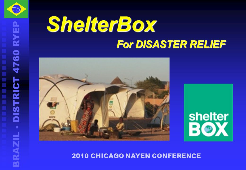 BRAZIL - DISTRICT 4760 RYEP 2010 CHICAGO NAYEN CONFERENCE ShelterBox For DISASTER RELIEF
