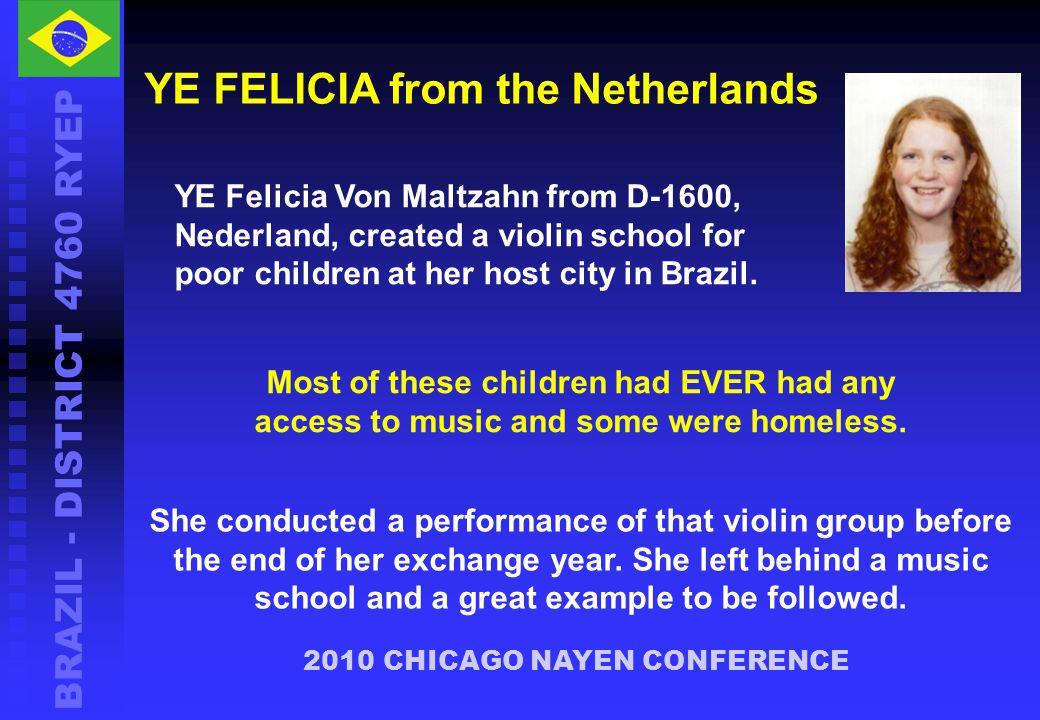 BRAZIL - DISTRICT 4760 RYEP 2010 CHICAGO NAYEN CONFERENCE YE FELICIA from the Netherlands YE Felicia Von Maltzahn from D-1600, Nederland, created a vi