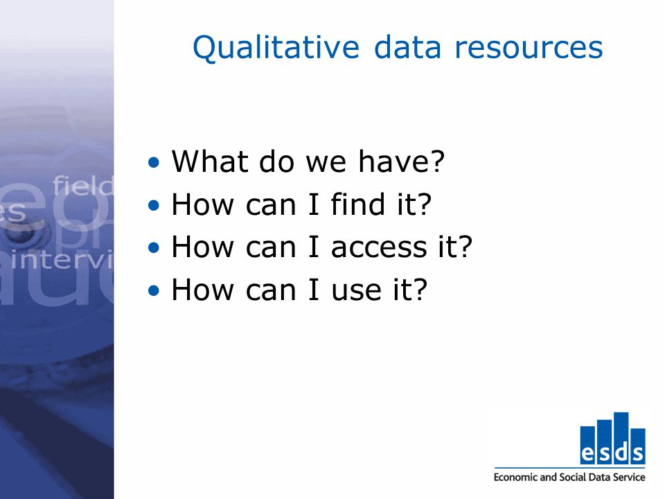 ESDS Qualidata function of the Economic and Social Data Service (ESDS) specialist service led by the UK Data Archive at the University of Essex acquires, provides access to, and support for, a range of qualitative datasets on a national scale responsible for enhancing qualitative data and documentation provides information and training resources for re-analysing qualitative data