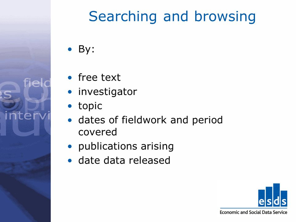 Searching and browsing By: free text investigator topic dates of fieldwork and period covered publications arising date data released