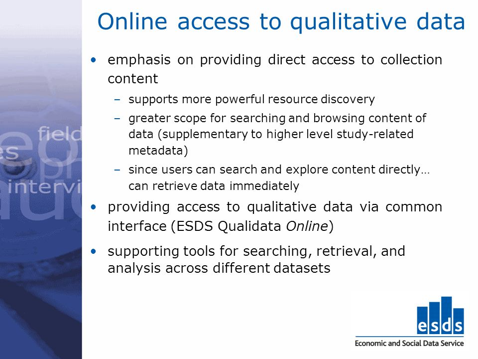 Online access to qualitative data emphasis on providing direct access to collection content –supports more powerful resource discovery –greater scope