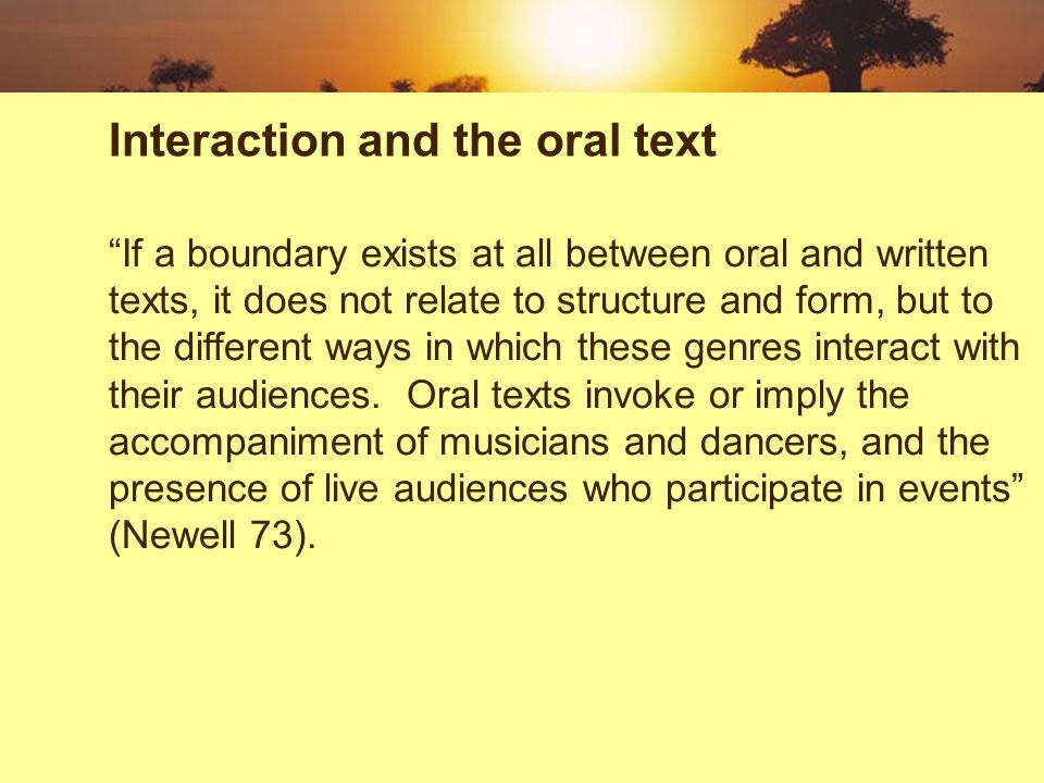 If a boundary exists at all between oral and written texts, it does not relate to structure and form, but to the different ways in which these genres interact with their audiences.