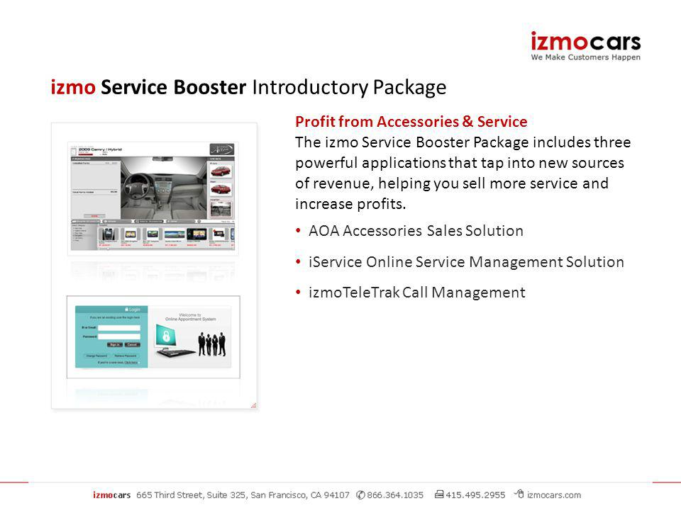 Profit from Accessories & Service The izmo Service Booster Package includes three powerful applications that tap into new sources of revenue, helping you sell more service and increase profits.