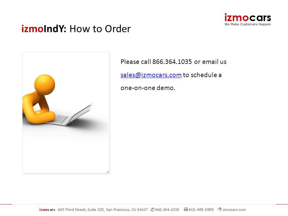 izmoIndY: How to Order Please call or  us to schedule a one-on-one demo.