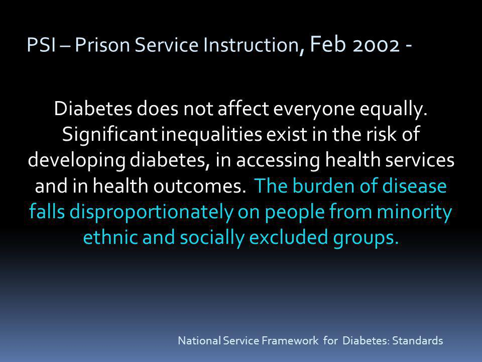 PSI – Prison Service Instruction, Feb 2002 - Diabetes does not affect everyone equally.