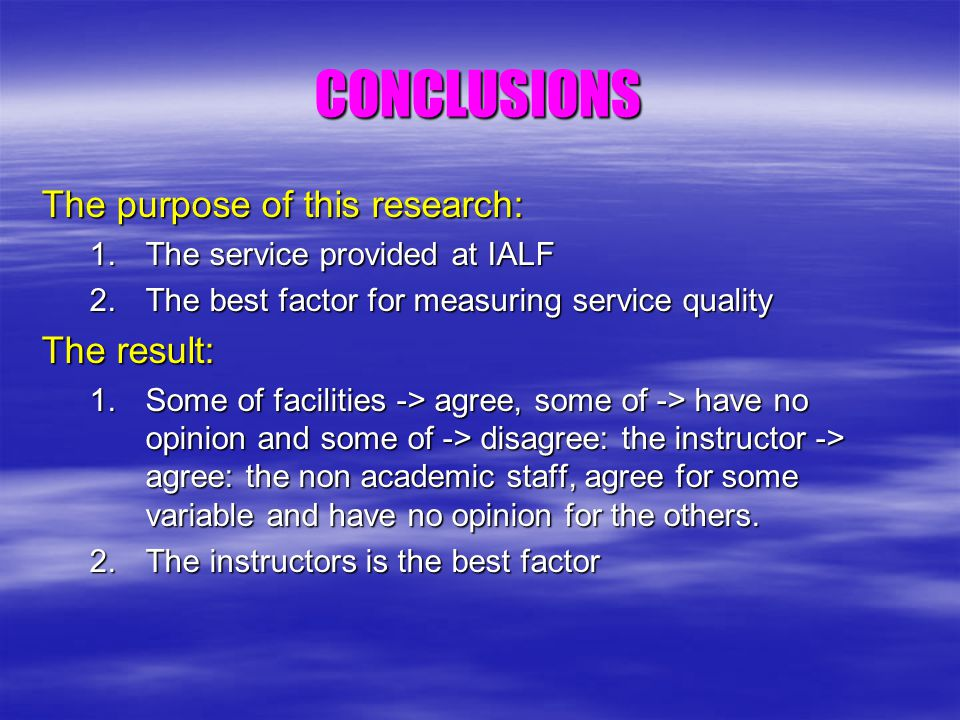 CONCLUSIONS The purpose of this research: 1.The service provided at IALF 2.The best factor for measuring service quality The result: 1.Some of facilit