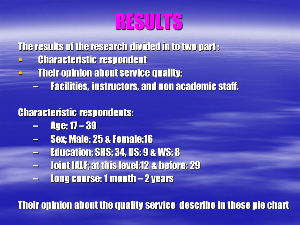 RESULTS The results of the research divided in to two part : Characteristic respondent Characteristic respondent Their opinion about service quality: