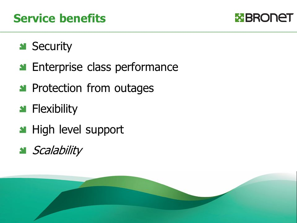 Service benefits Security Enterprise class performance Protection from outages Flexibility High level support Scalability