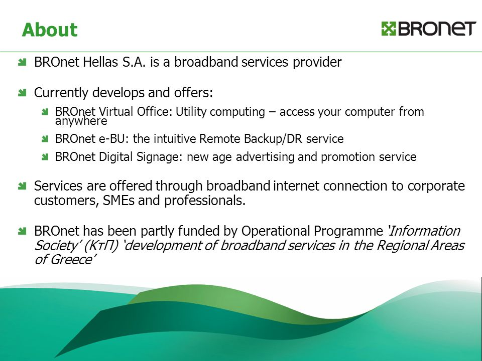 About BROnet Hellas S.A. is a broadband services provider Currently develops and offers: BROnet Virtual Office: Utility computing – access your comput