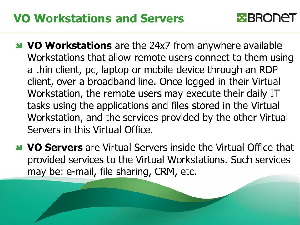 VO Workstations and Servers VO Workstations are the 24x7 from anywhere available Workstations that allow remote users connect to them using a thin cli