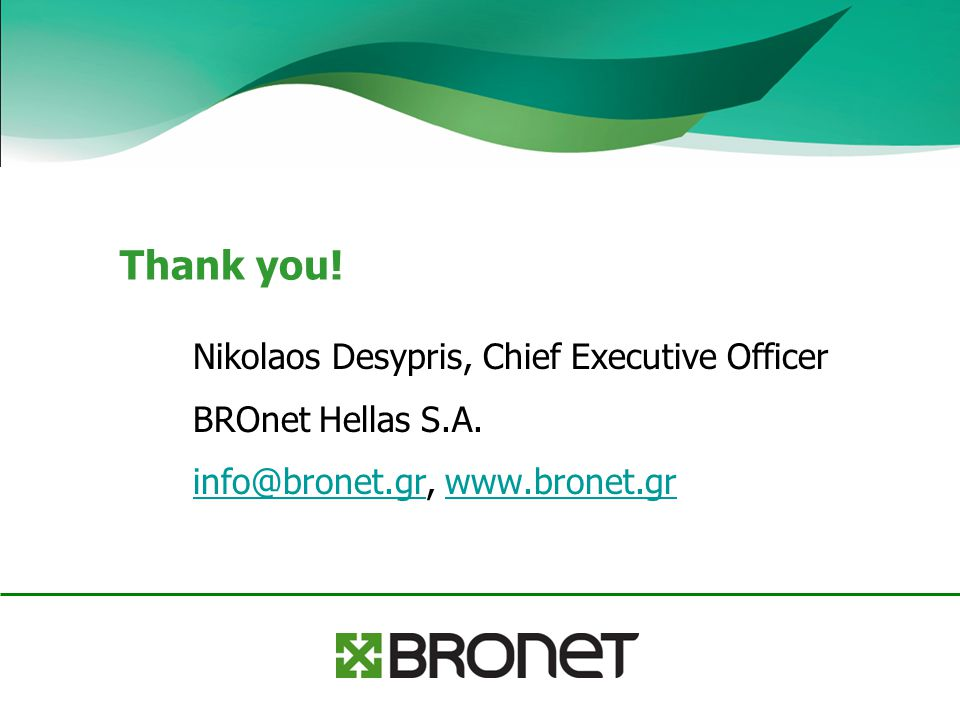 Thank you. Nikolaos Desypris, Chief Executive Officer BROnet Hellas S.A.