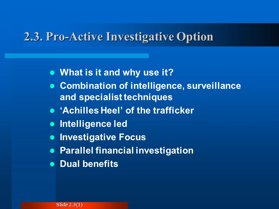 2.3. Pro-Active Investigative Option What is it and why use it.