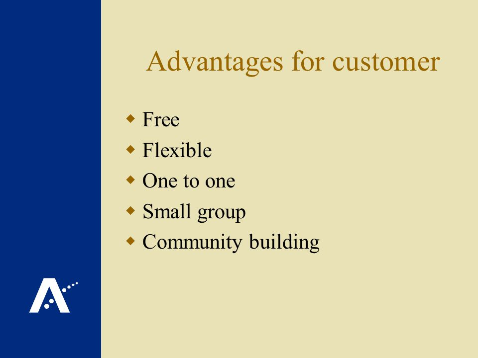 Advantages for customer Free Flexible One to one Small group Community building