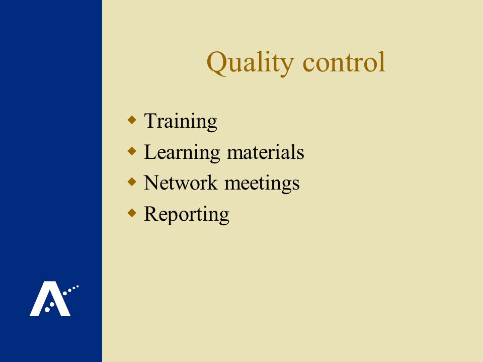 Quality control Training Learning materials Network meetings Reporting
