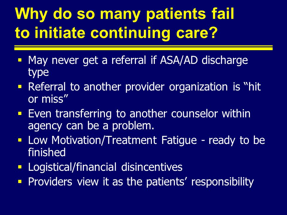 Why do so many patients fail to initiate continuing care.
