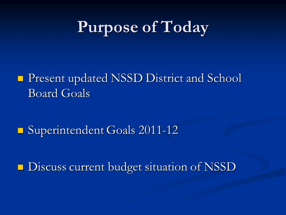 Purpose of Today Present updated NSSD District and School Board Goals Present updated NSSD District and School Board Goals Superintendent Goals 2011-1