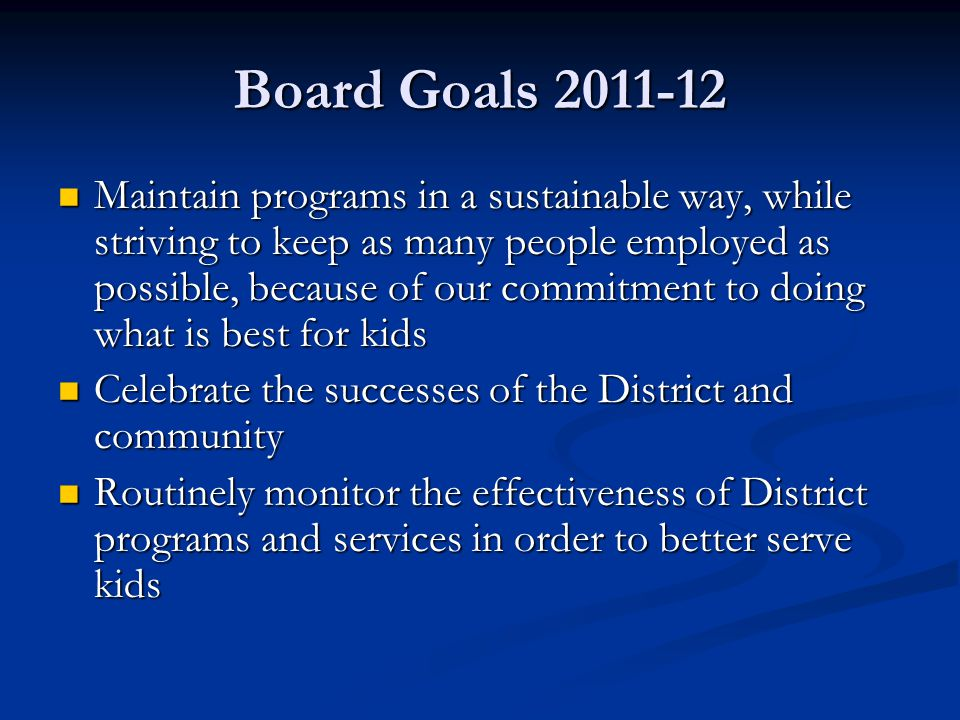 Board Goals 2011-12 Maintain programs in a sustainable way, while striving to keep as many people employed as possible, because of our commitment to d