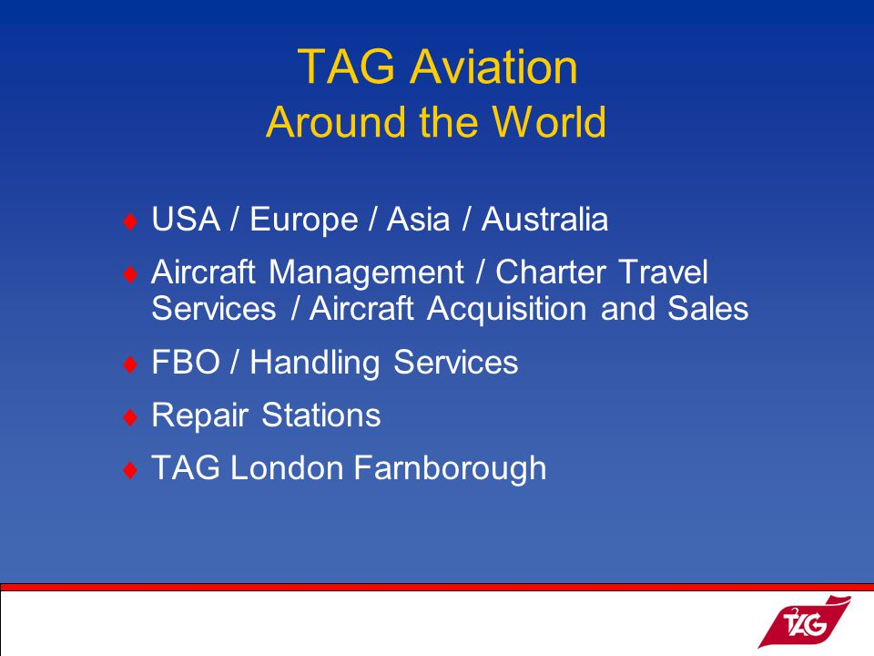 19May2003MKM2 TAG Aviation Around the World USA / Europe / Asia / Australia Aircraft Management / Charter Travel Services / Aircraft Acquisition and Sales FBO / Handling Services Repair Stations TAG London Farnborough