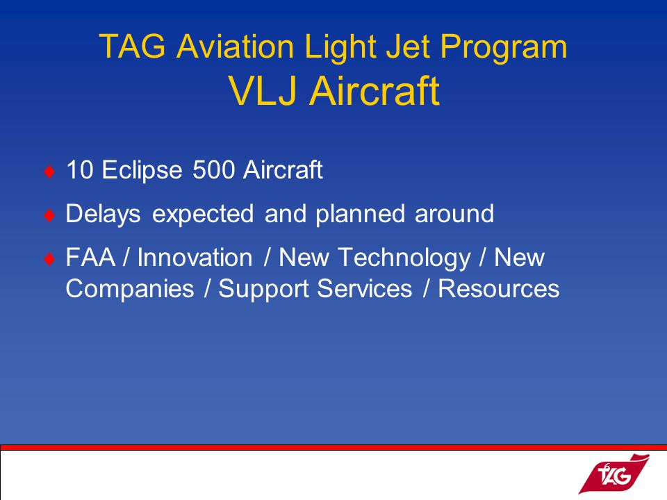 19May2003MKM6 TAG Aviation Light Jet Program VLJ Aircraft 10 Eclipse 500 Aircraft Delays expected and planned around FAA / Innovation / New Technology / New Companies / Support Services / Resources