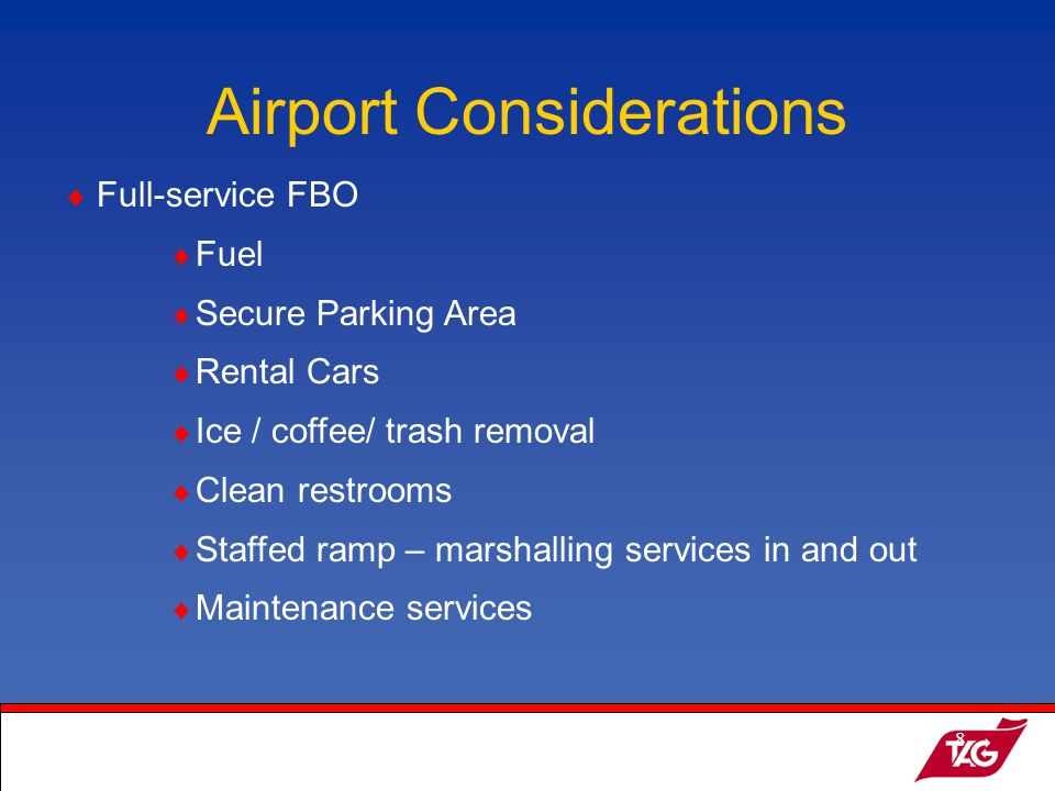 19May2003MKM8 Airport Considerations Full-service FBO Fuel Secure Parking Area Rental Cars Ice / coffee/ trash removal Clean restrooms Staffed ramp – marshalling services in and out Maintenance services