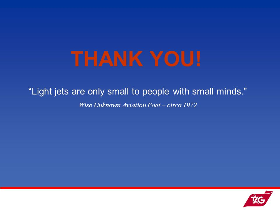 19May2003MKM9 THANK YOU. Light jets are only small to people with small minds.