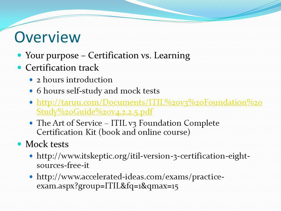 Overview Your purpose – Certification vs. Learning Certification track 2 hours introduction 6 hours self-study and mock tests http://taruu.com/Documen