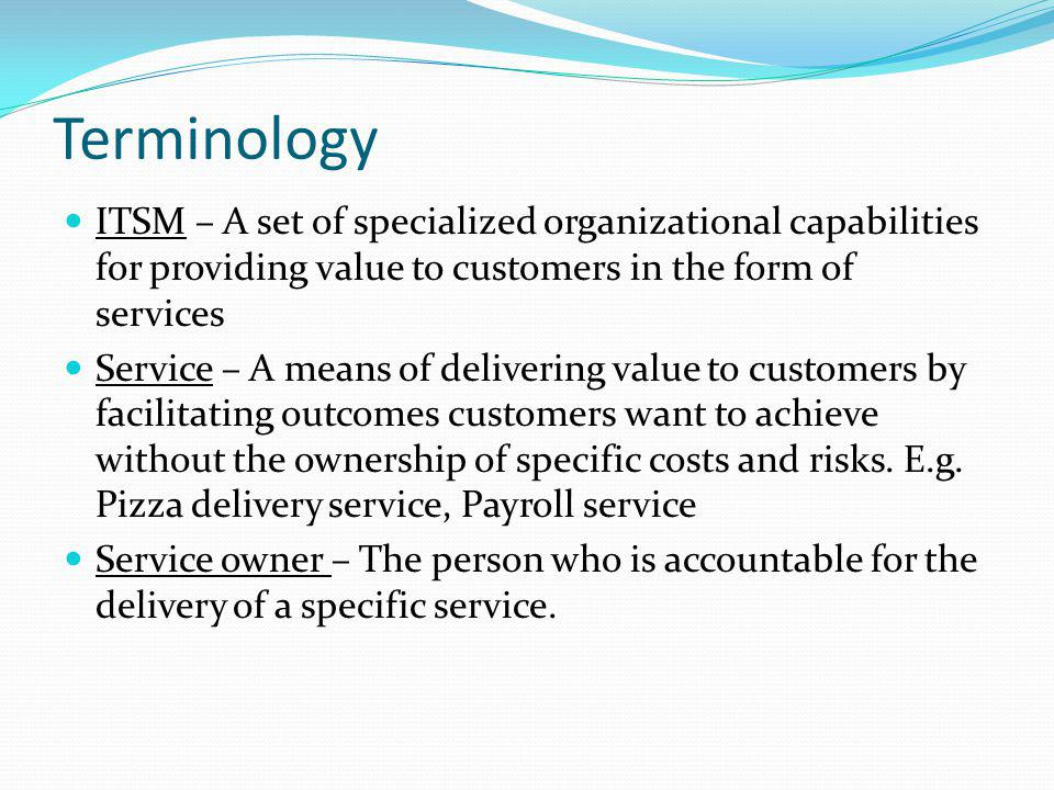 Terminology Process – A set of coordinated activities combining and implementing resources and capabilities in order to produce an outcome and provide value to customers or stakeholders.